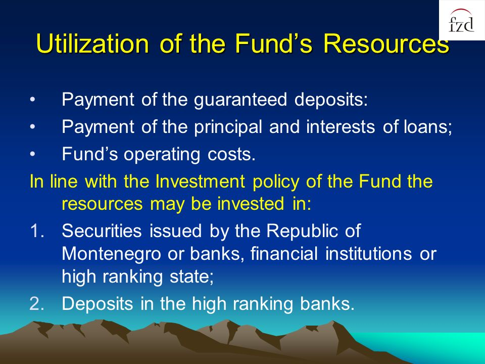 Utilization of the Funds Resources Payment of the guaranteed deposits: Payment of the principal and interests of loans; Funds operating costs. In line