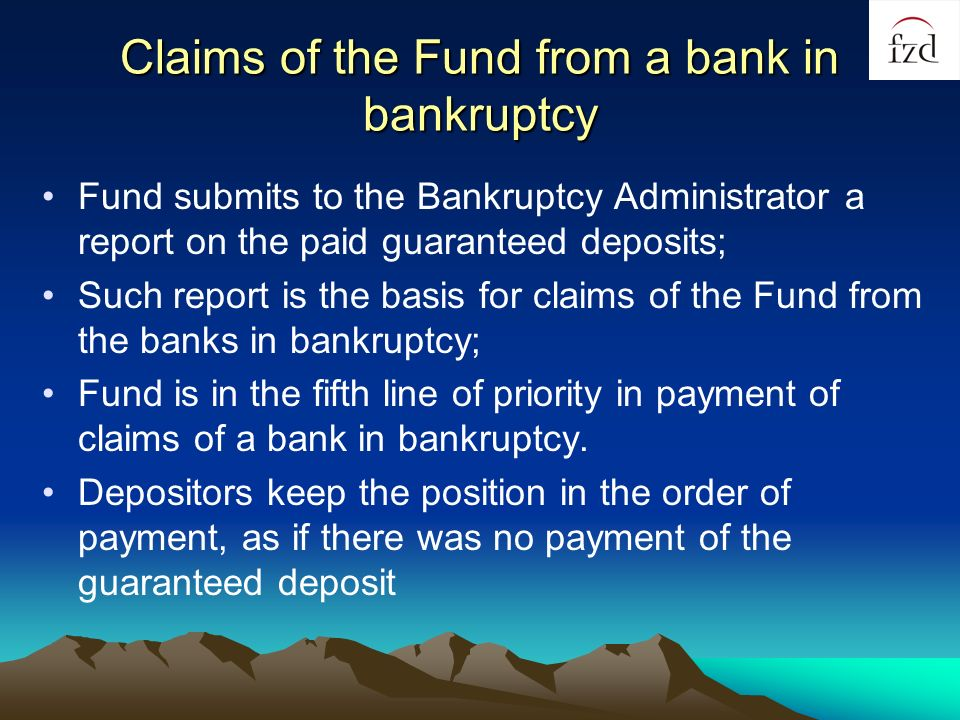 Claims of the Fund from a bank in bankruptcy Fund submits to the Bankruptcy Administrator a report on the paid guaranteed deposits; Such report is the basis for claims of the Fund from the banks in bankruptcy; Fund is in the fifth line of priority in payment of claims of a bank in bankruptcy.