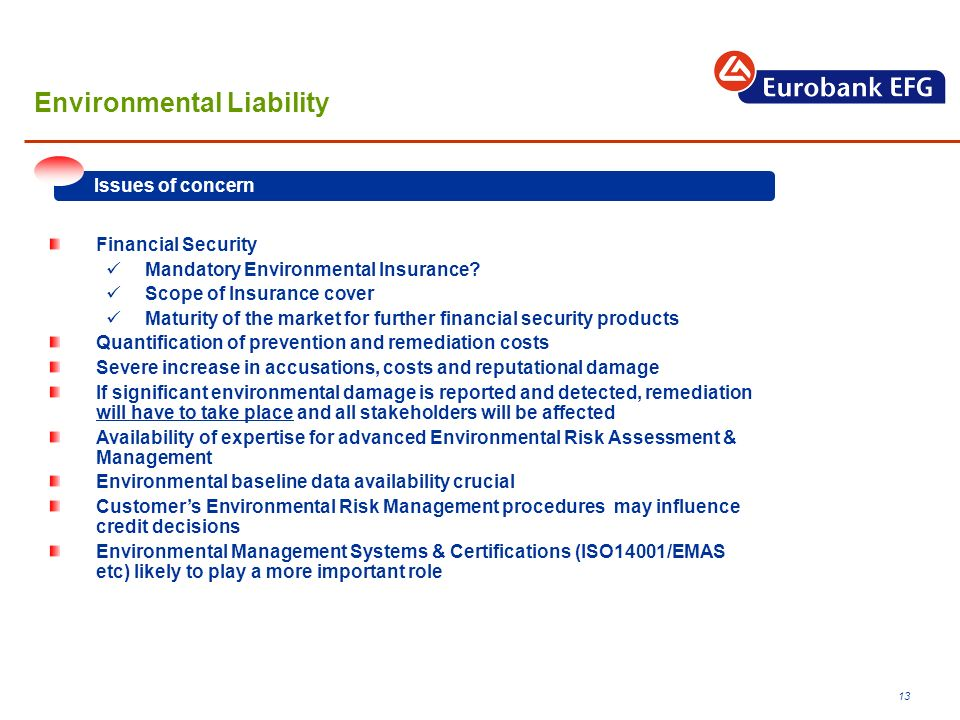13 Environmental Liability Financial Security Mandatory Environmental Insurance? Scope of Insurance cover Maturity of the market for further financial