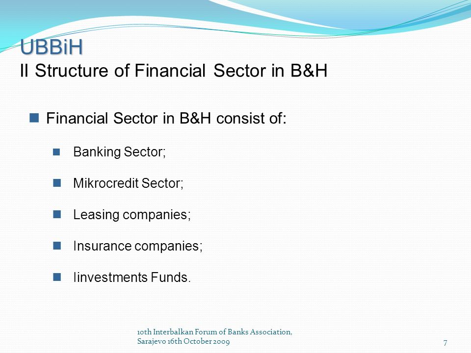 7 UBBiH II Structure of Financial Sector in B&H Financial Sector in B&H consist of: Banking Sector; Mikrocredit Sector; Leasing companies; Insurance companies; Iinvestments Funds.