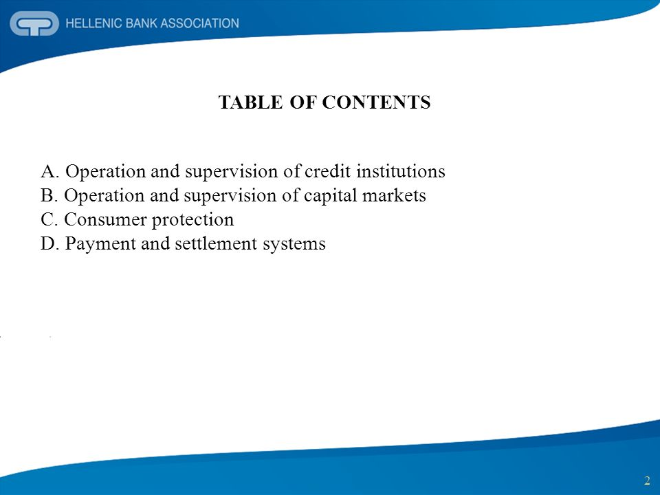 2 TABLE OF CONTENTS A. Operation and supervision of credit institutions B. Operation and supervision of capital markets C. Consumer protection D. Paym