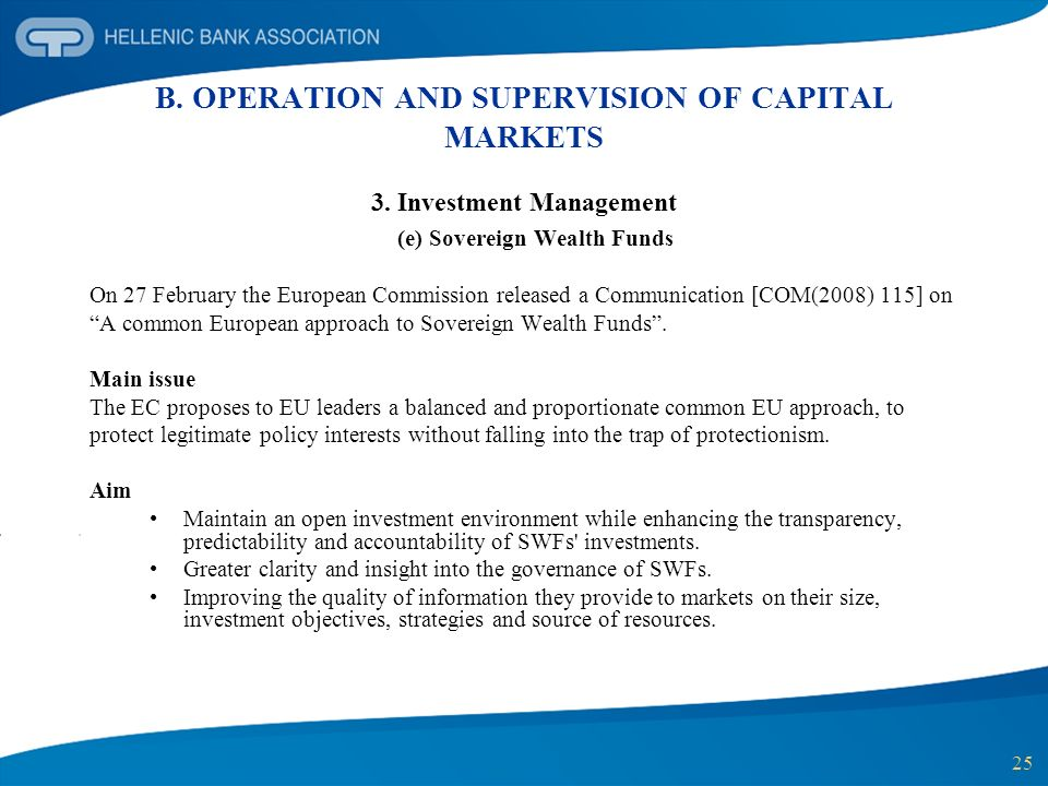 25 B. OPERATION AND SUPERVISION OF CAPITAL MARKETS 3. Investment Management (e) Sovereign Wealth Funds On 27 February the European Commission released
