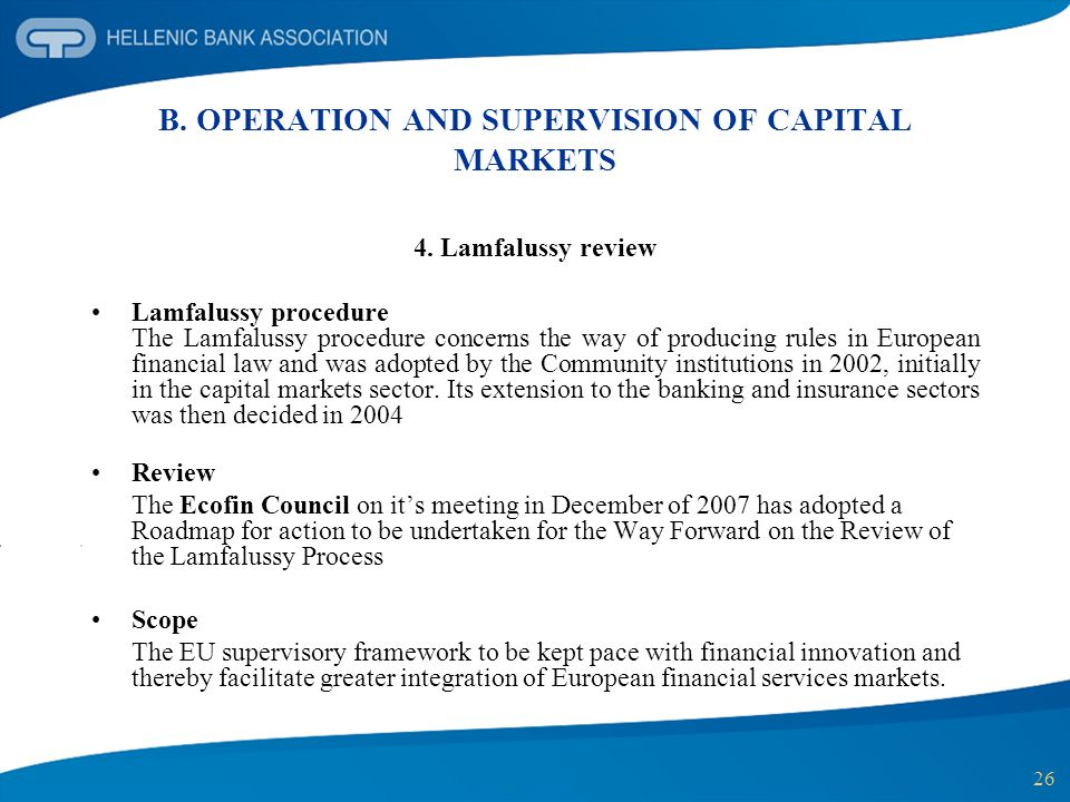 26 B. OPERATION AND SUPERVISION OF CAPITAL MARKETS 4. Lamfalussy review Lamfalussy procedure The Lamfalussy procedure concerns the way of producing ru