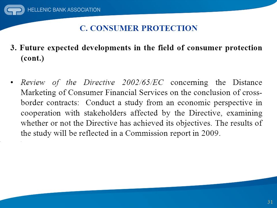 31 C. CONSUMER PROTECTION 3. Future expected developments in the field of consumer protection (cont.) Review of the Directive 2002/65/EC concerning th