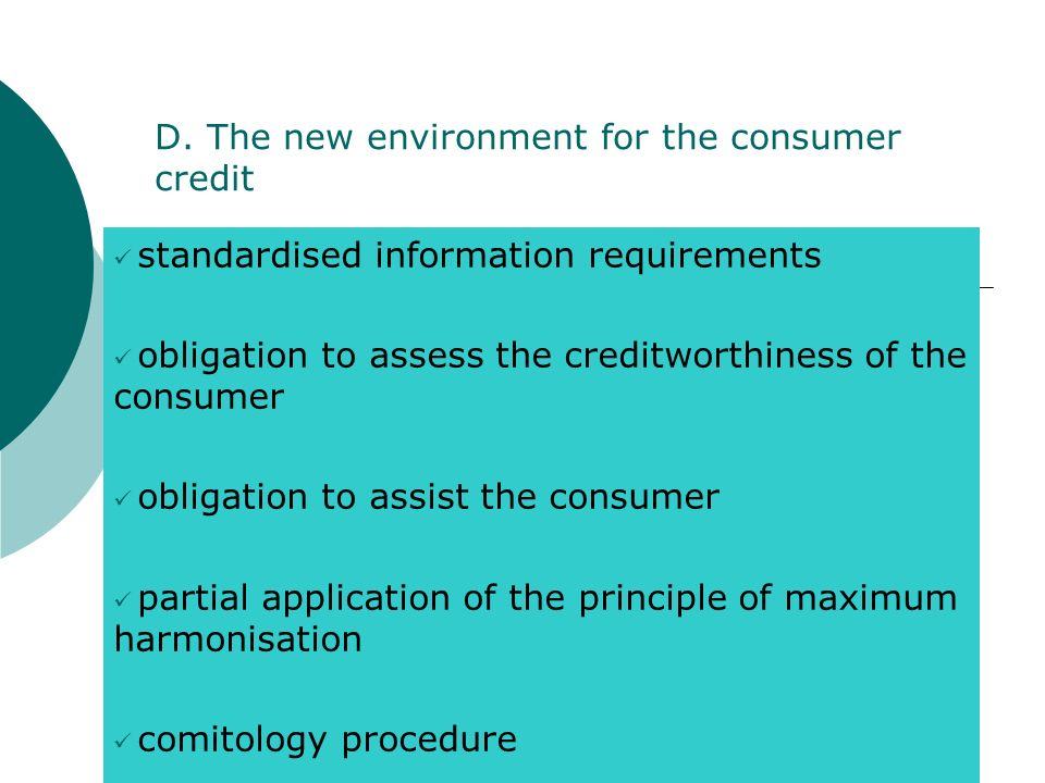 D. The new environment for the consumer credit standardised information requirements obligation to assess the creditworthiness of the consumer obligat