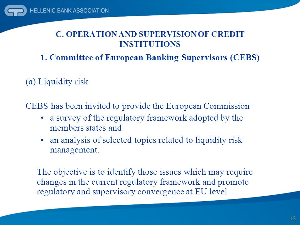 12 C. OPERATION AND SUPERVISION OF CREDIT INSTITUTIONS 1. Committee of European Banking Supervisors (CEBS) (a) Liquidity risk CEBS has been invited to
