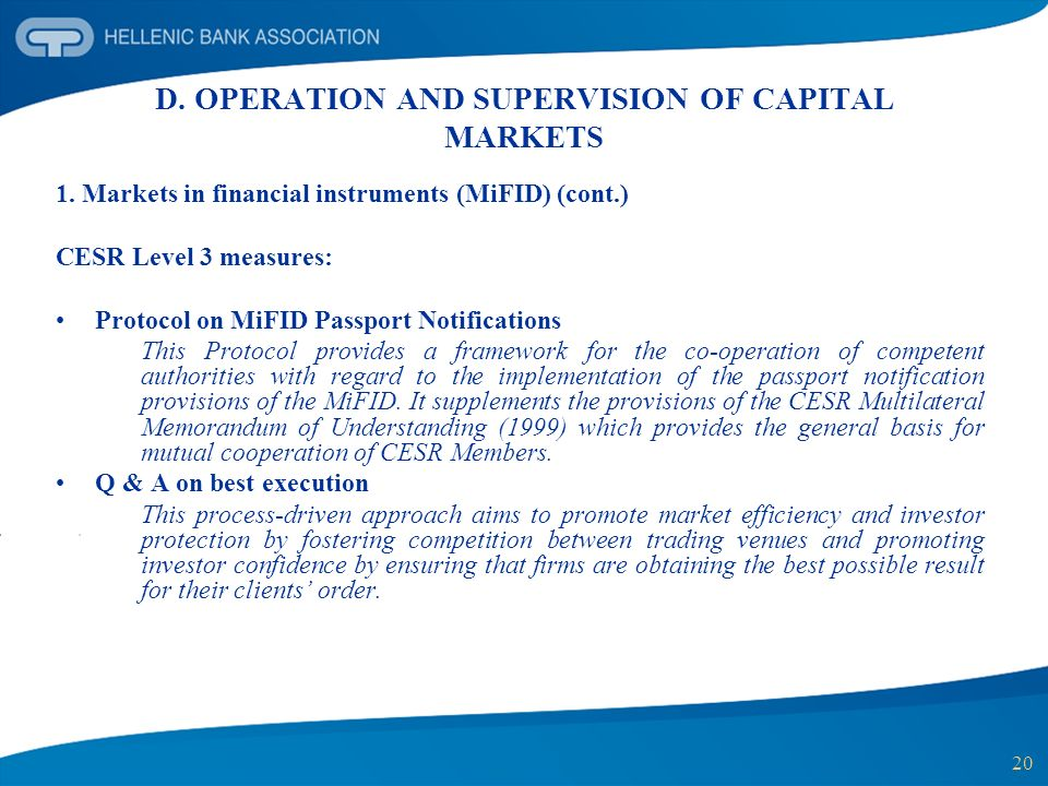 20 D. OPERATION AND SUPERVISION OF CAPITAL MARKETS 1. Markets in financial instruments (MiFID) (cont.) CESR Level 3 measures: Protocol on MiFID Passpo
