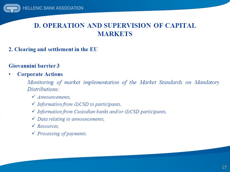 25 D. OPERATION AND SUPERVISION OF CAPITAL MARKETS 2. Clearing and settlement in the EU Giovannini barrier 3 Corporate Actions Monitoring of market im