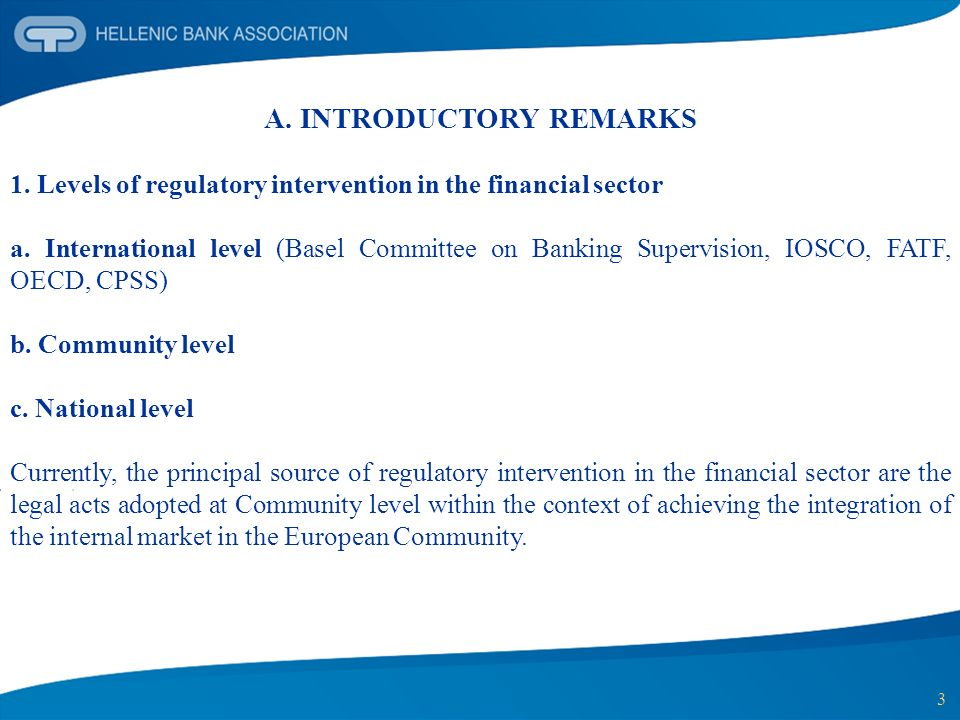 3 A. INTRODUCTORY REMARKS 1. Levels of regulatory intervention in the financial sector a. International level (Basel Committee on Banking Supervision,