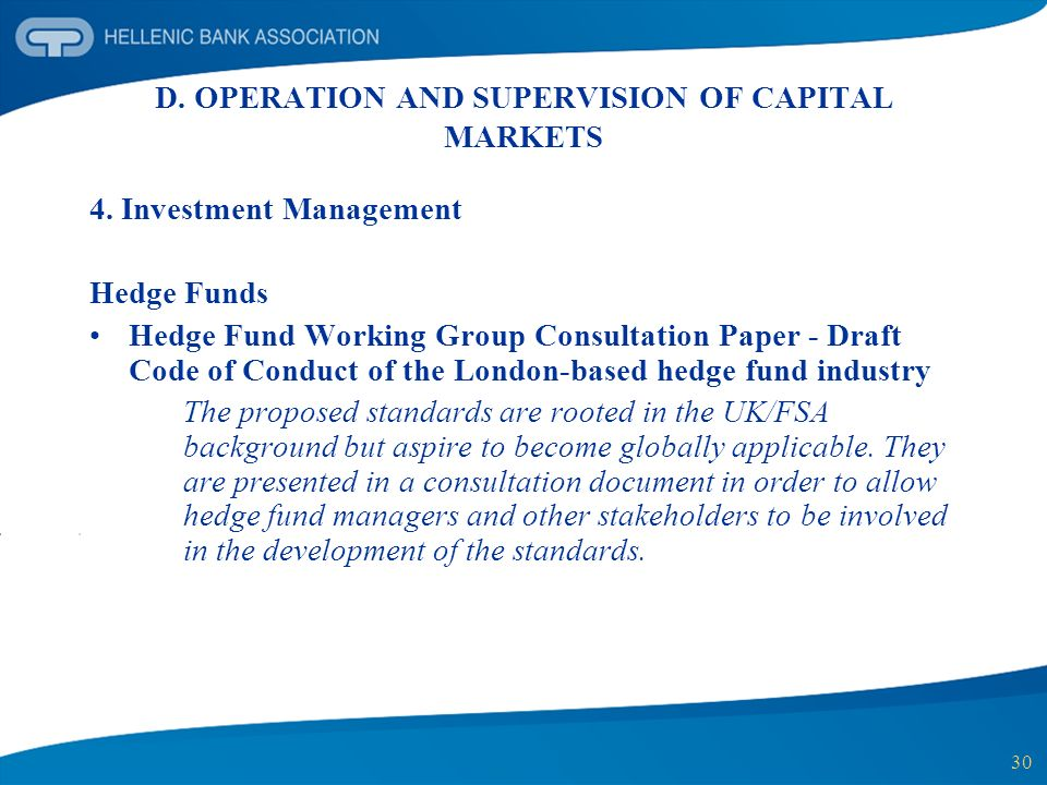 30 D. OPERATION AND SUPERVISION OF CAPITAL MARKETS 4. Investment Management Hedge Funds Hedge Fund Working Group Consultation Paper - Draft Code of Co
