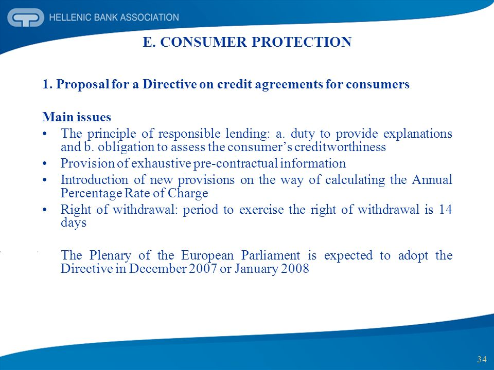 34 E. CONSUMER PROTECTION 1. Proposal for a Directive on credit agreements for consumers Main issues The principle of responsible lending: a. duty to