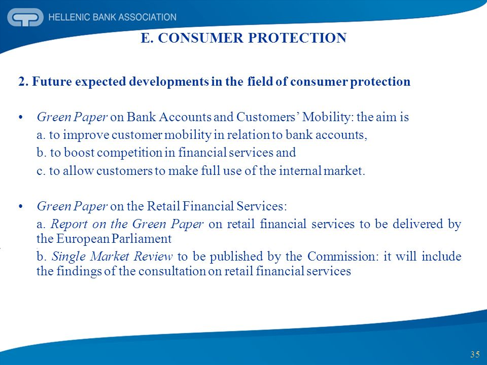 35 E. CONSUMER PROTECTION 2. Future expected developments in the field of consumer protection Green Paper on Bank Accounts and Customers Mobility: the