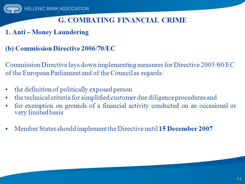 44 G. COMBATING FINANCIAL CRIME 1. Anti – Money Laundering (b) Commission Directive 2006/70/EC Commission Directive lays down implementing measures fo