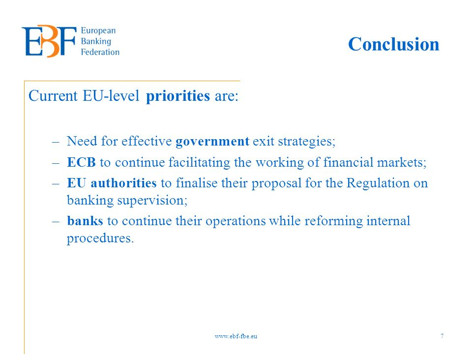 Conclusion Current EU-level priorities are: –Need for effective government exit strategies; –ECB to continue facilitating the working of financial mar