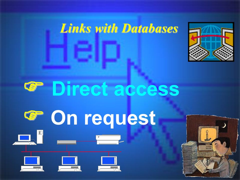 Links with Databases Direct access On request