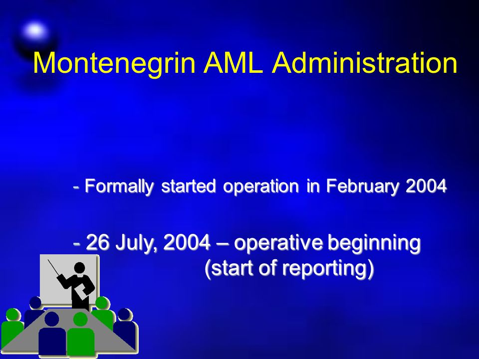 Montenegrin AML Administration - Formally started operation in February 2004 - 26 July, 2004 – operative beginning (start of reporting) (start of reporting)