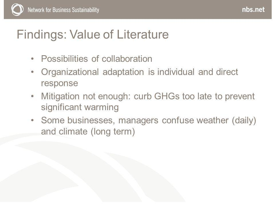 Findings: Value of Literature Possibilities of collaboration Organizational adaptation is individual and direct response Mitigation not enough: curb GHGs too late to prevent significant warming Some businesses, managers confuse weather (daily) and climate (long term)