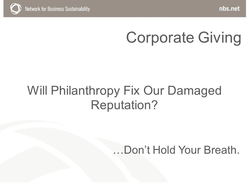 Will Philanthropy Fix Our Damaged Reputation …Dont Hold Your Breath. Corporate Giving
