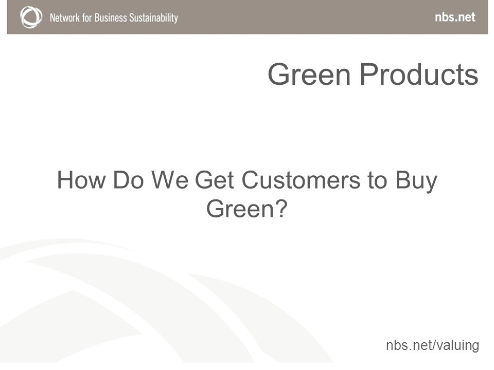 How Do We Get Customers to Buy Green Green Products nbs.net/valuing