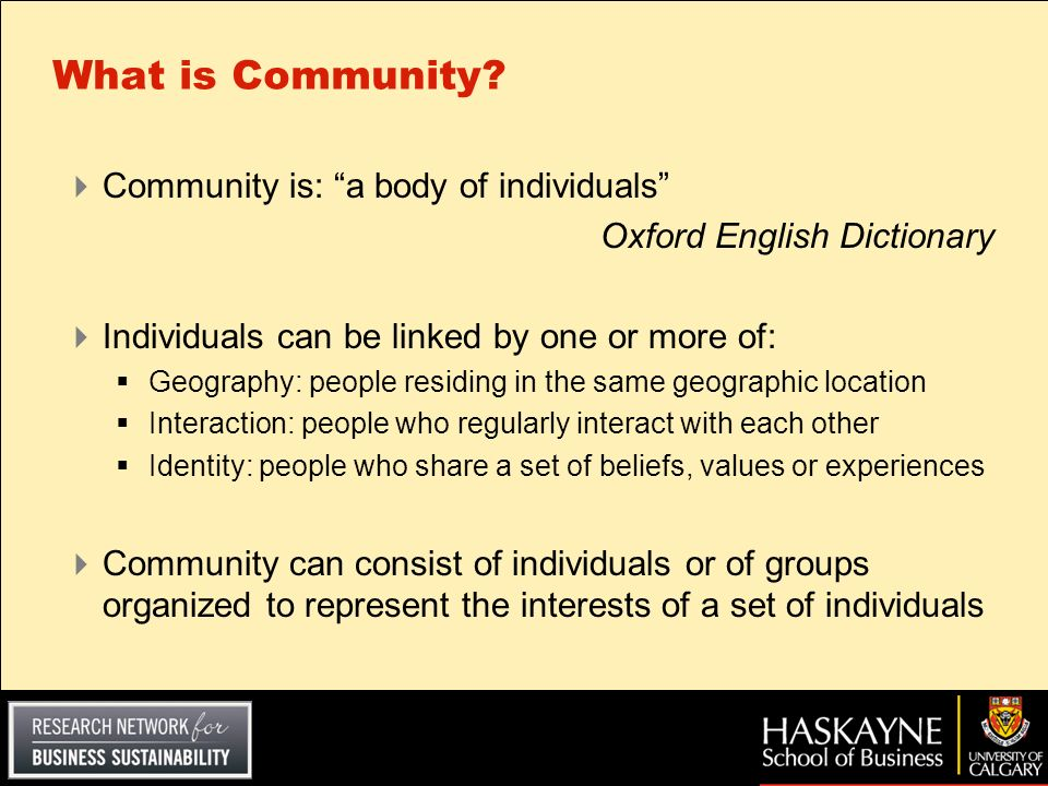 What is Community? Community is: a body of individuals Oxford English Dictionary Individuals can be linked by one or more of: Geography: people residi