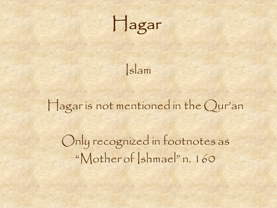 Hagar Islam Hagar is not mentioned in the Quran Only recognized in footnotes as Mother of Ishmael n.