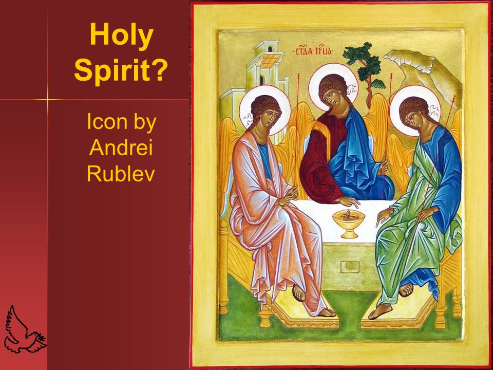 18 Holy Spirit? Icon by Andrei Rublev