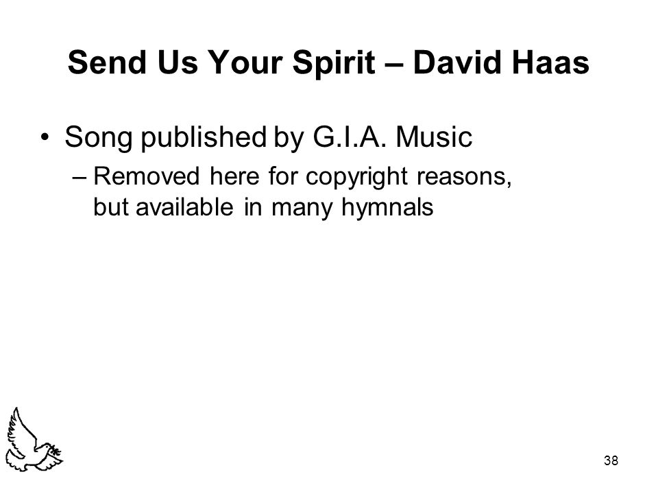 38 Send Us Your Spirit – David Haas Song published by G.I.A. Music –Removed here for copyright reasons, but available in many hymnals