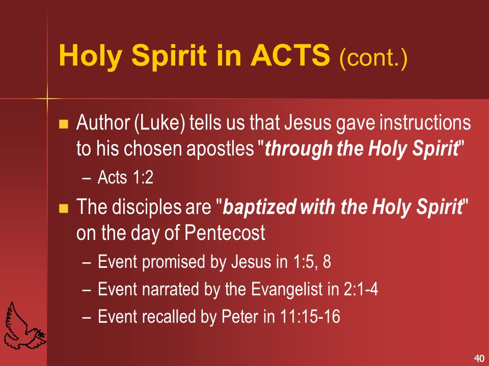 40 Holy Spirit in ACTS (cont.) Author (Luke) tells us that Jesus gave instructions to his chosen apostles