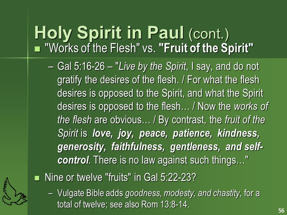 56 Holy Spirit in Paul (cont.) Works of the Flesh vs.