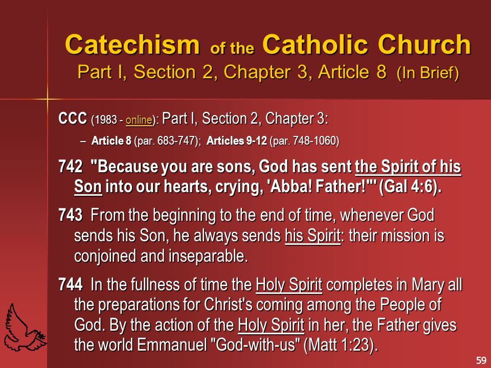 59 Catechism of the Catholic Church Part I, Section 2, Chapter 3, Article 8 (In Brief) CCC (1983 - online) : Part I, Section 2, Chapter 3: online – Article 8 (par.