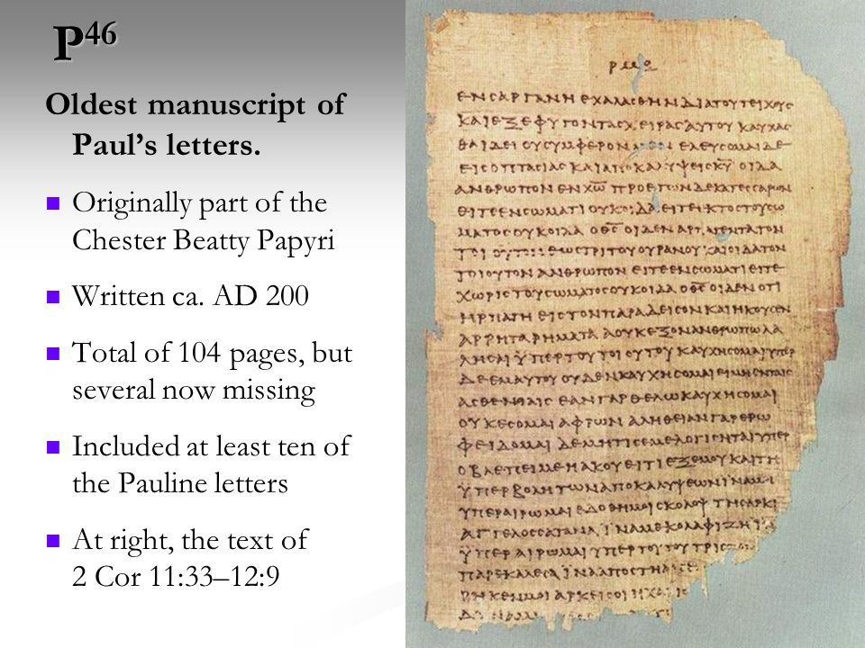 72 P 46 Oldest manuscript of Pauls letters. Originally part of the Chester Beatty Papyri Written ca. AD 200 Total of 104 pages, but several now missin