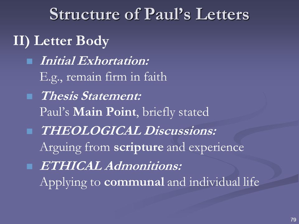 79 Structure of Pauls Letters II) Letter Body Initial Exhortation: E.g., remain firm in faith Thesis Statement: Pauls Main Point, briefly stated THEOL