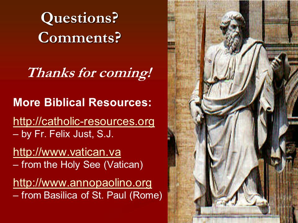 93 Questions? Comments? Thanks for coming! More Biblical Resources: http://catholic-resources.org http://catholic-resources.org – by Fr. Felix Just, S