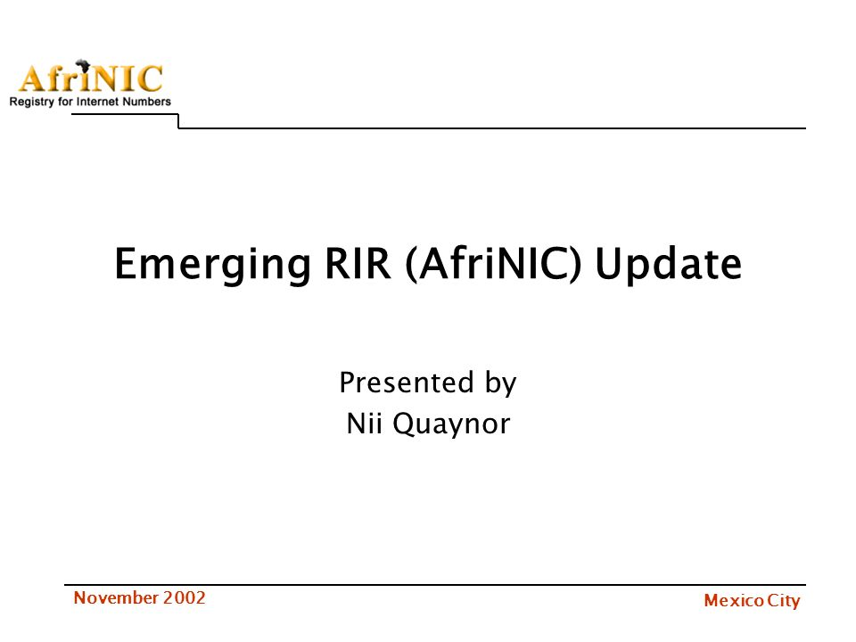 Mexico City November 2002 Overview AfriNIC Organization Criteria for Establishment of New RIR Activities (Meetings) Upcoming Activities Statistics