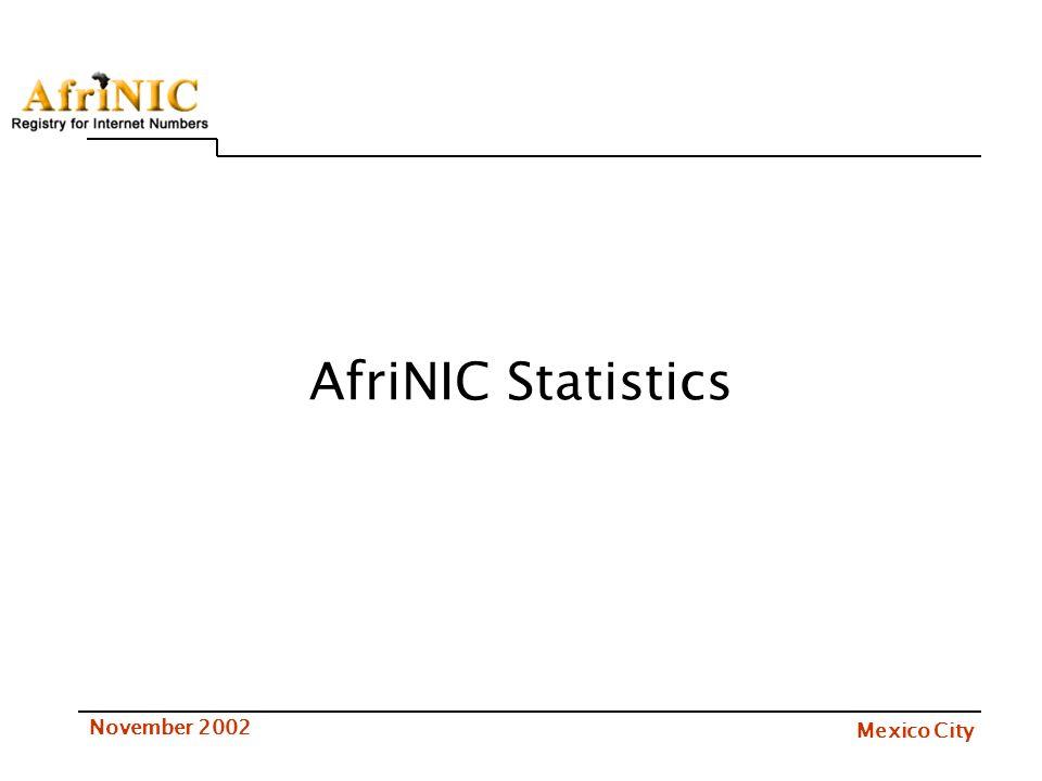 Mexico City November 2002 AfriNIC Statistics