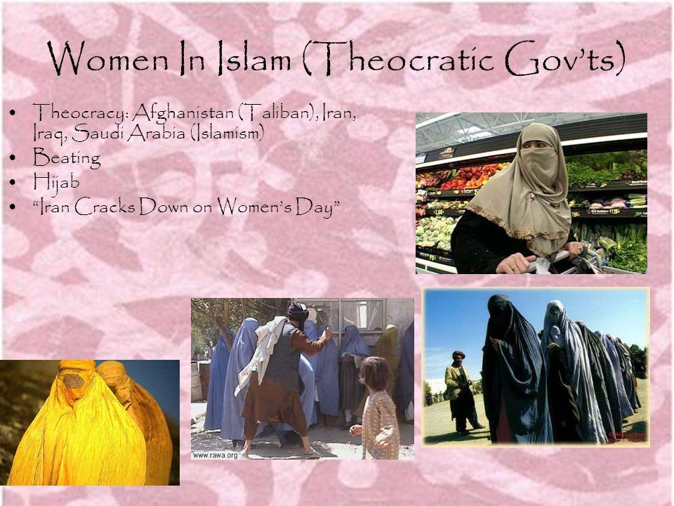 Women In Islam (Theocratic Govts) Theocracy: Afghanistan (Taliban), Iran, Iraq, Saudi Arabia (Islamism) Beating Hijab Iran Cracks Down on Womens Day