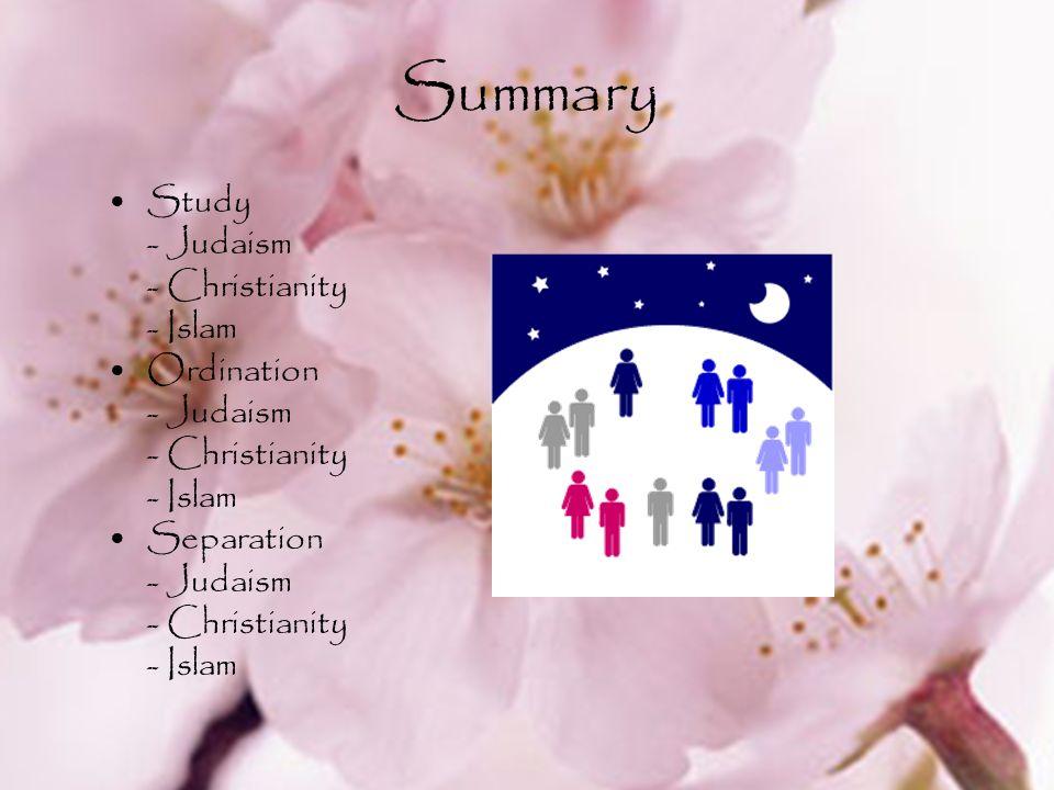 Summary Study - Judaism - Christianity - Islam Ordination - Judaism - Christianity - Islam Separation - Judaism - Christianity - Islam