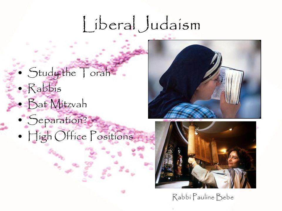Liberal Judaism Study the Torah Rabbis Bat Mitzvah Separation? High Office Positions Rabbi Pauline Bebe