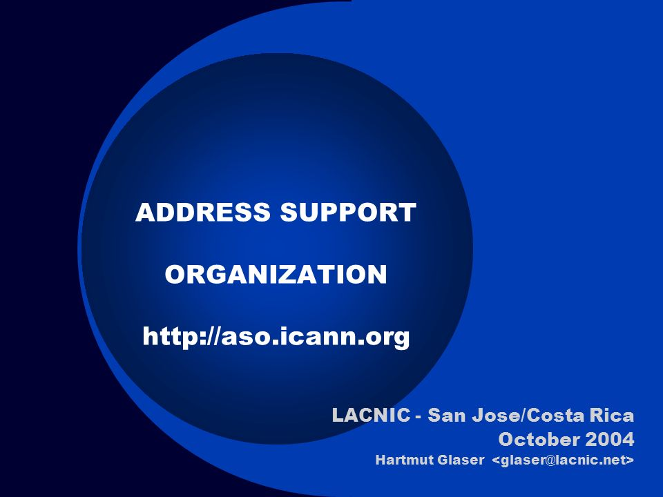 ADDRESS SUPPORT ORGANIZATION http://aso.icann.org LACNIC - San Jose/Costa Rica October 2004 Hartmut Glaser