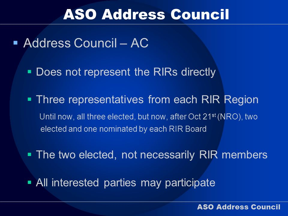 ASO Address Council Address Council – AC Does not represent the RIRs directly Three representatives from each RIR Region Until now, all three elected,