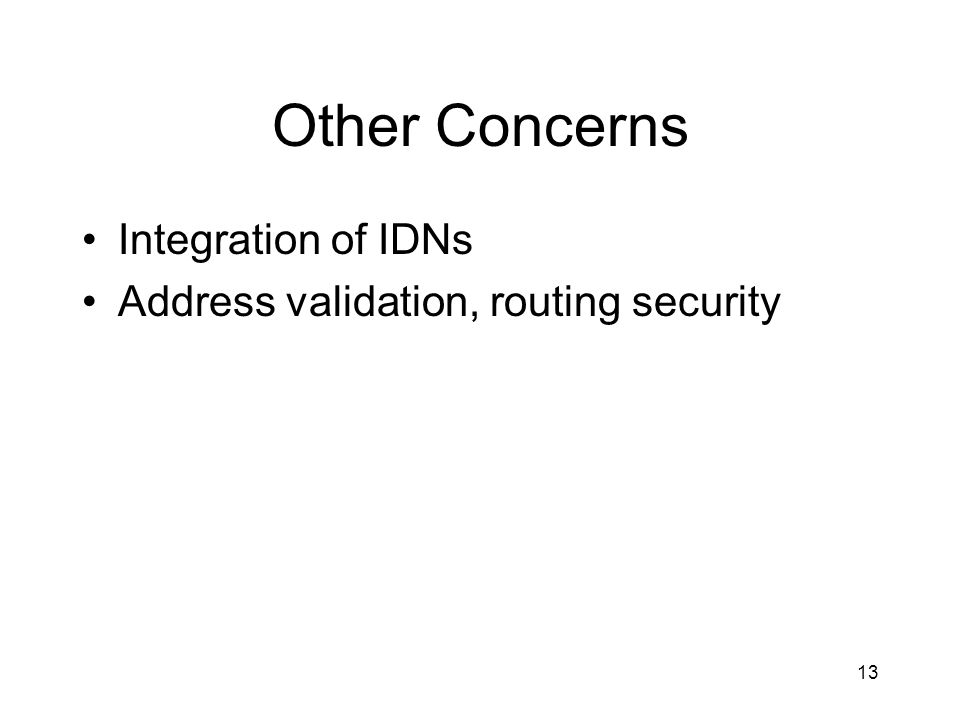 13 Other Concerns Integration of IDNs Address validation, routing security