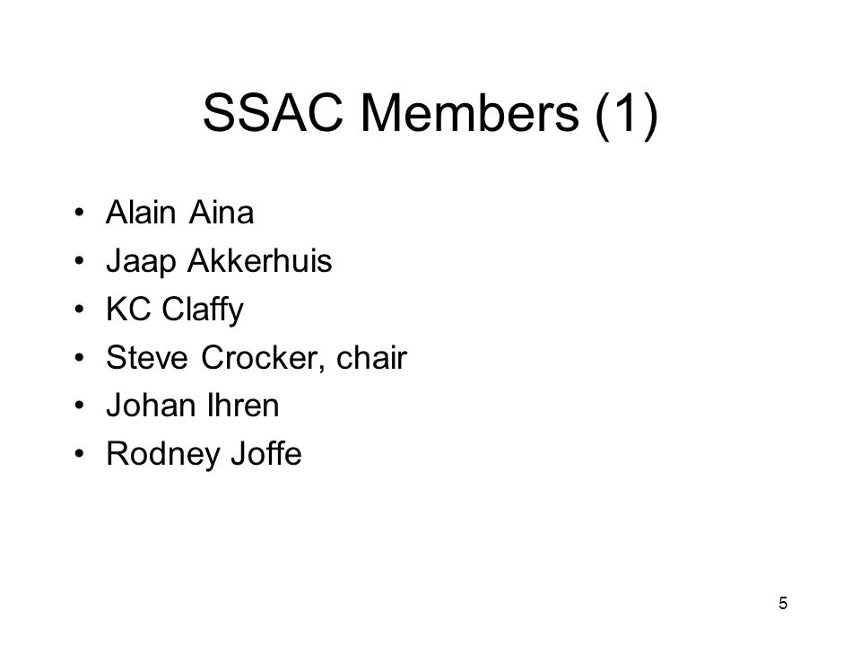 5 SSAC Members (1) Alain Aina Jaap Akkerhuis KC Claffy Steve Crocker, chair Johan Ihren Rodney Joffe