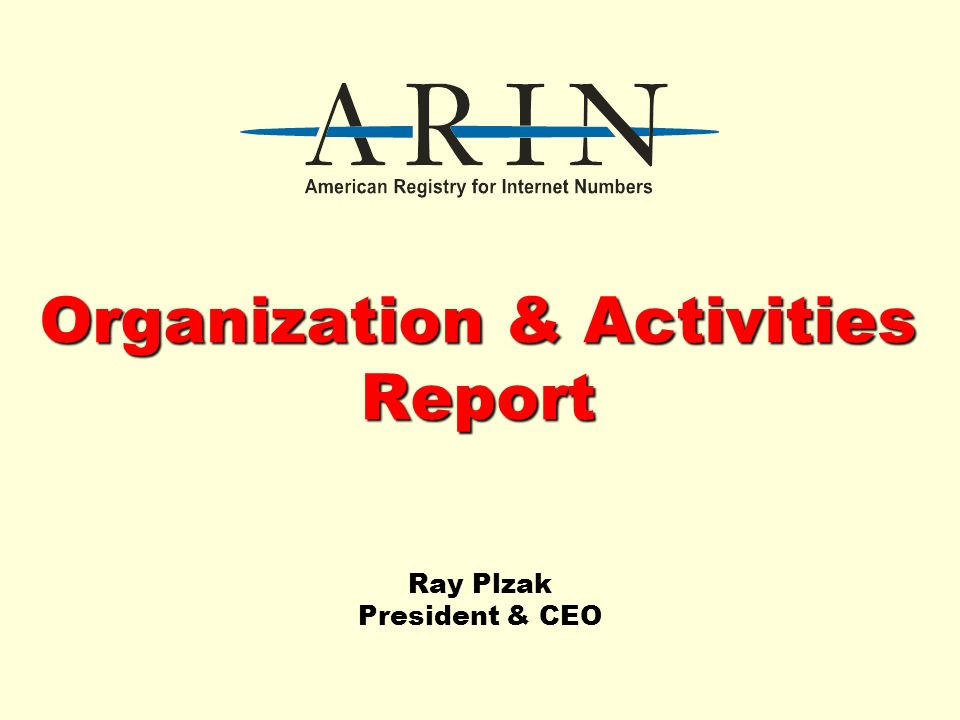 Organization & Activities Report Ray Plzak President & CEO