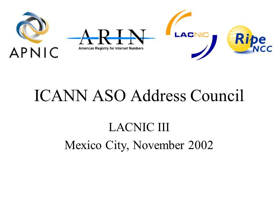ICANN ASO Address Council LACNIC III Mexico City, November 2002
