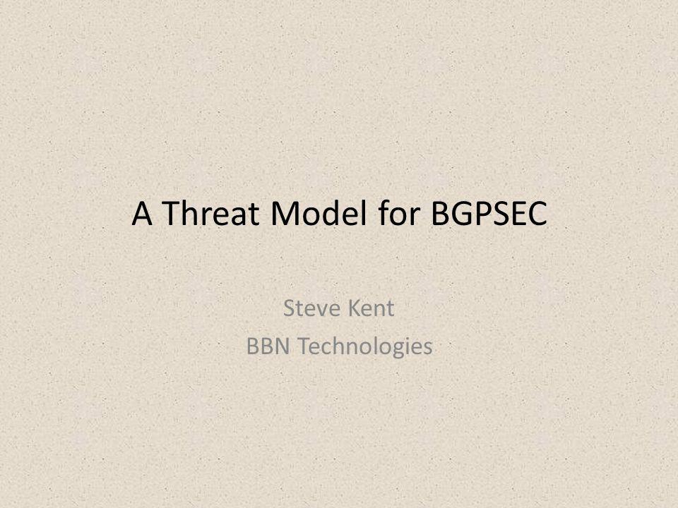 A Threat Model for BGPSEC Steve Kent BBN Technologies