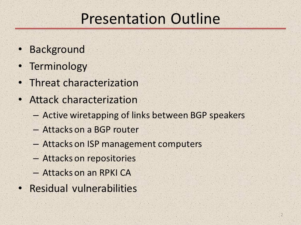 Presentation Outline Background Terminology Threat characterization Attack characterization – Active wiretapping of links between BGP speakers – Attac