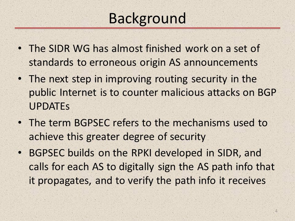 Background The SIDR WG has almost finished work on a set of standards to erroneous origin AS announcements The next step in improving routing security