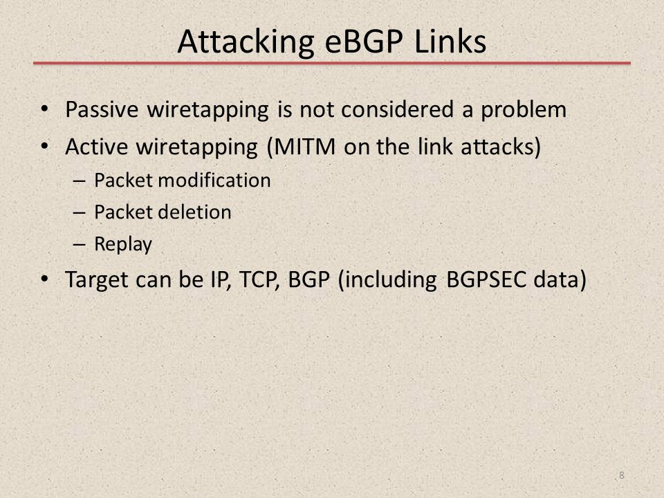 Attacking eBGP Links Passive wiretapping is not considered a problem Active wiretapping (MITM on the link attacks) – Packet modification – Packet dele