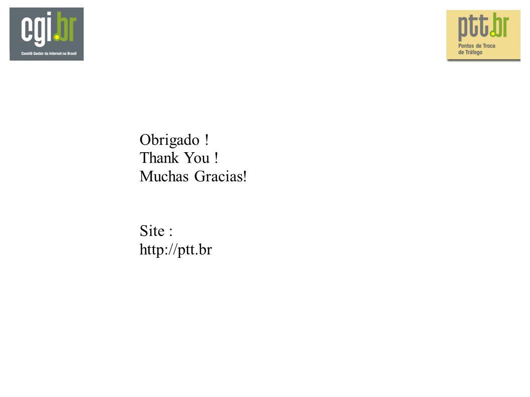 Obrigado ! Thank You ! Muchas Gracias! Site : http://ptt.br