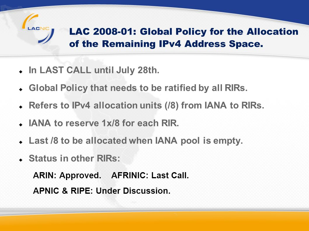 LAC 2008-01: Global Policy for the Allocation of the Remaining IPv4 Address Space.